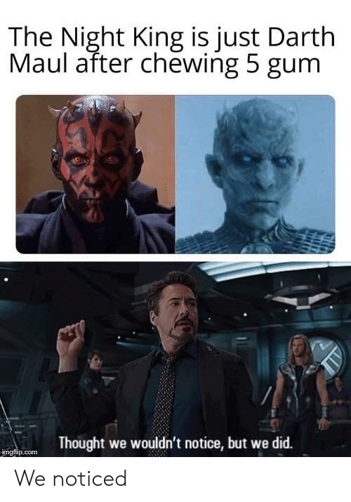 Thought, Darth Maul, and Com: The Night King is just Darth  Maul after chewing 5 gum  Thought we wouldn't notice, but we did.  imgflip.com We noticed