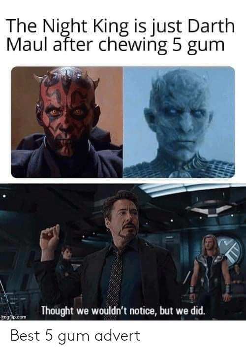 darth maul: The Night King is just Darth  Maul after chewing 5 gum  Thought we wouldn't notice, but we did.  imglip.com Best 5 gum advert