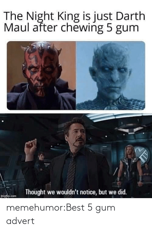 darth maul: The Night King is just Darth  Maul after chewing 5 gum  Thought we wouldn't notice, but we did.  imglip.com memehumor:Best 5 gum advert