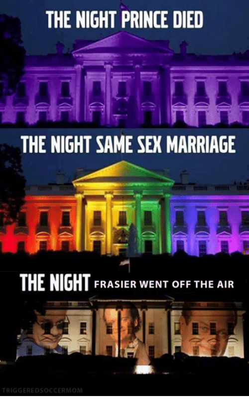 same-sex-marriages: THE NIGHT PRINCE DIED  THE NIGHT SAME SEX MARRIAGE  THE NIGHT FRASIER WENT OFF THE AIR  TRIGGERED SOCCERMOM