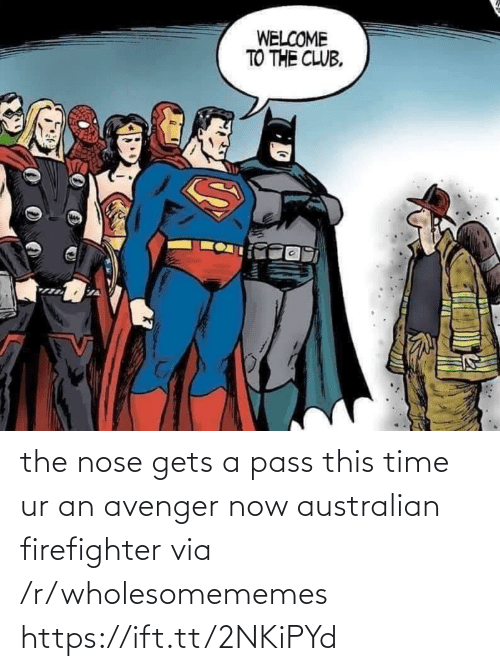 avenger: the nose gets a pass this time ur an avenger now australian firefighter via /r/wholesomememes https://ift.tt/2NKiPYd
