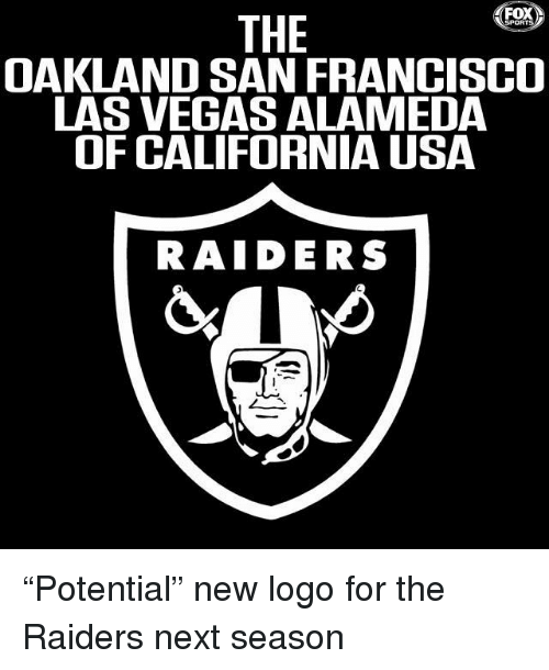 "Memes, Las Vegas, and California: THE  OAKLAND SAN FRANCISCO  LAS VEGAS ALAMEDA  OF CALIFORNIA USA  RAIDERS ""Potential"" new logo for the Raiders next season"