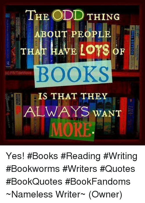 Memes, 🤖, and Hidden: THE ODD THING  iC  ouT PEOPLE  BOOKS  (c) FB/TitieWave  IS THAT THEY  AL WA YS WANT  BILL BRYSON  SMAELSLAND  mas  CRIhi WAR  TIM W1EE0CE  led imagination?  HIDDEN  GLO8ALIZATION  EN WORLD HISTORY  AGENDAS  R.  Dispossessed @usilh is gon Yes!  #Books #Reading #Writing #Bookworms #Writers #Quotes #BookQuotes #BookFandoms  ~Nameless Writer~    (Owner)