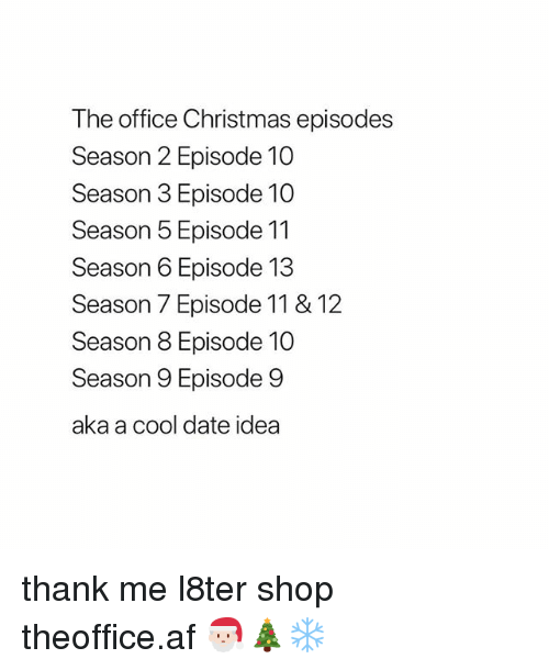 episode 13: The office Christmas episodes  Season 2 Episode 10  Season 3 Episode 10  Season 5 Episode 11  Season 6 Episode 13  Season 7 Episode 11 & 12  Season 8 Episode 10  Season 9 Episode 9  aka a cool date idea thank me l8ter shop ➵ theoffice.af 🎅🏻🎄❄️