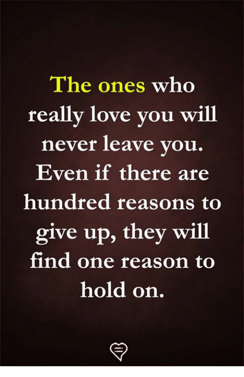 Love, Memes, and Never: The ones who  really love you w  ll  never leave vou.  Even if there are  hundred reasons to  give up, they will  find one reason to  hold on.