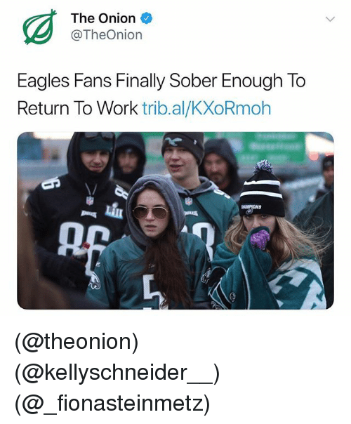 Philadelphia Eagles, The Onion, and Work: The Onion  @TheOnion  Eagles Fans Finally Sober Enough To  Return To Work trib.al/KXoRmolh  AMPIONS (@theonion) (@kellyschneider__) (@_fionasteinmetz)