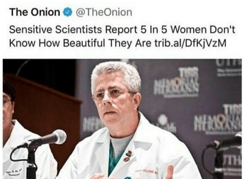 The Onion: The Onion @TheOnion  Sensitive Scientists Report 5 In 5 Women Don't  Know How Beautiful They Are trib.al/DfKjVzM  NEMS