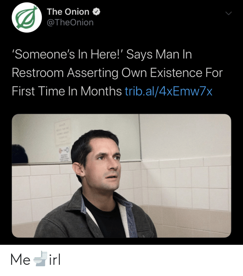 The Onion: The Onion  @TheOnion  'Someone's In Here!' Says Man In  Restroom Asserting Own Existence For  First Time In Months trib.al/4xEmw7x Me🚽irl