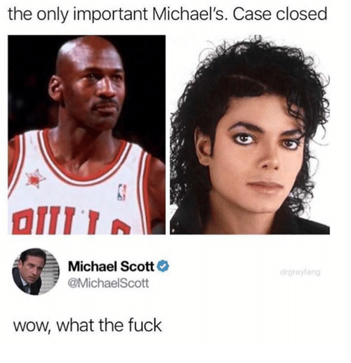 Dank, Michael Scott, and Wow: the only important Michael's. Case closed  Michael Scott  @MichaelScott  wow, what the fuck