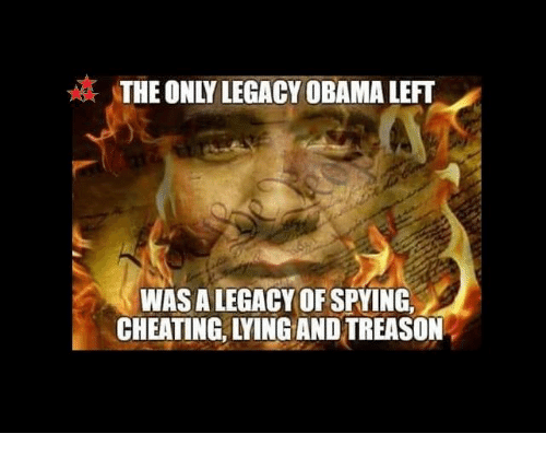 Cheating, Memes, and Obama: THE ONLY LEGACY OBAMA LEFT  WAS A LEGACY OF SPYING,  CHEATING, LYING AND TREASON