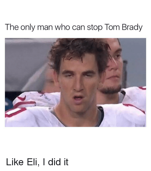 Bradying: The only man who can stop Tom Brady Like Eli, I did it