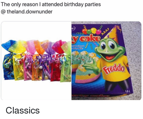 classics: The only reason I attended birthday parties  theland.downunder  Ca  1.5 L Classics