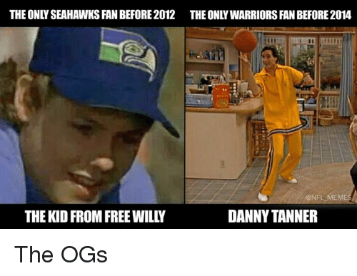 Nfl Mems: THE ONLY SEAHAWKS FAN BEFORE2012 THE ONLYWARRIORS FAN BEFORE 2014  @NFL,MEM  THE KID FROM FREE WILLY  DANNY TANNER The OGs