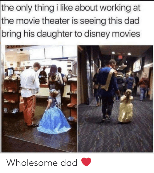 Movie Theater: the only thing i like about working at  the movie theater is seeing this dad  |bring his daughter to disney movies Wholesome dad ❤️