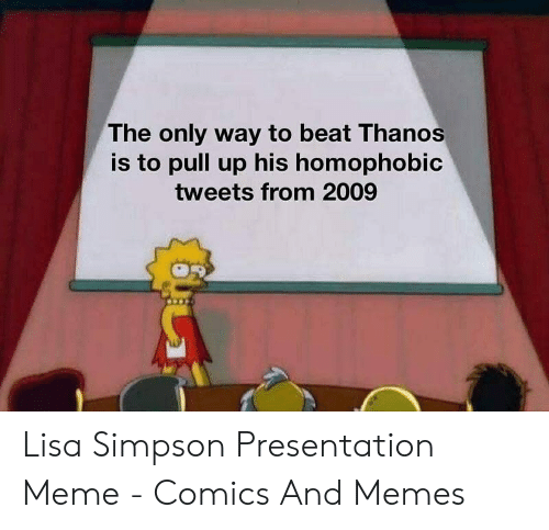 Simpson Presentation: The only way to beat Thanos  is to pull up his homophobic  tweets from 2009 Lisa Simpson Presentation Meme - Comics And Memes