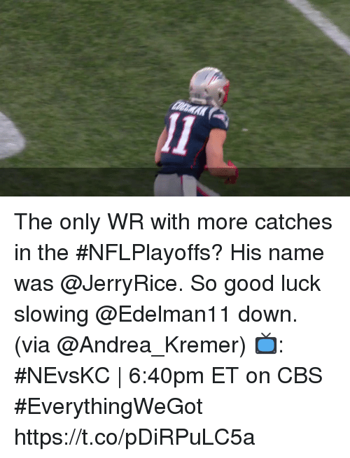 Memes, Cbs, and Good: The only WR with more catches in the #NFLPlayoffs? His name was @JerryRice. So good luck slowing @Edelman11 down. (via @Andrea_Kremer)  📺: #NEvsKC | 6:40pm ET on CBS #EverythingWeGot https://t.co/pDiRPuLC5a