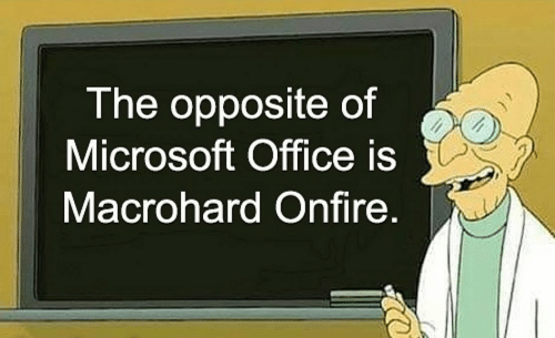 Opposite: The opposite of  Microsoft Office is  Macrohard Onfire.