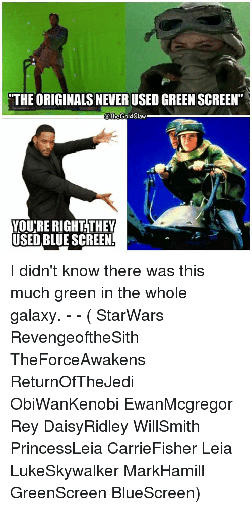 "green screen: ""THE ORIGINALS NEVER USED GREEN SCREEN""  @TheGoldClaw  THEY  VOU'RE RIGHT  USED BLUE SCREEN I didn't know there was this much green in the whole galaxy. - - ( StarWars RevengeoftheSith TheForceAwakens ReturnOfTheJedi ObiWanKenobi EwanMcgregor Rey DaisyRidley WillSmith PrincessLeia CarrieFisher Leia LukeSkywalker MarkHamill GreenScreen BlueScreen)"
