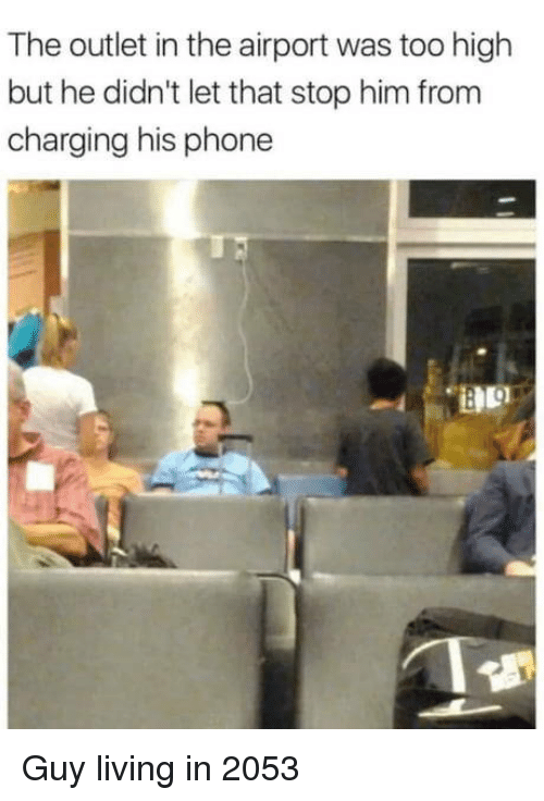 Phone, Living, and Too High: The outlet in the airport was too high  but he didn't let that stop him from  charging his phone Guy living in 2053