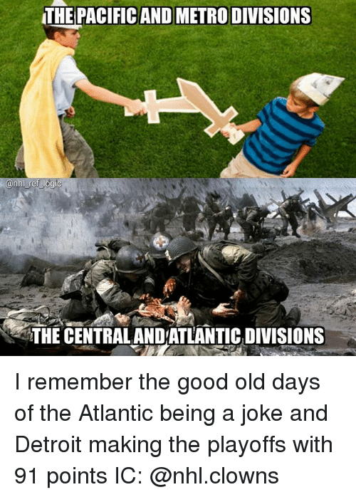 Detroit, Memes, and National Hockey League (NHL): THE PACIFIC AND METRO DIVISIONS  nhl ref lodic  THE CENTRALANDATLANTIC DIVISIONS I remember the good old days of the Atlantic being a joke and Detroit making the playoffs with 91 points IC: @nhl.clowns