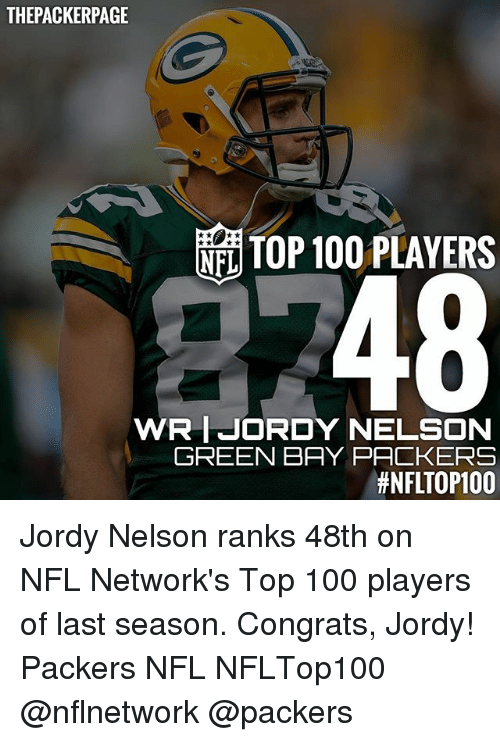 Green Bay Packers: THE PACKERPAGE  TOP 100 PLAYERS  NEL  48  WRIJORDY NELSON  GREEN BAY PACKERS  thNFLTOP100 Jordy Nelson ranks 48th on NFL Network's Top 100 players of last season. Congrats, Jordy! Packers NFL NFLTop100 @nflnetwork @packers