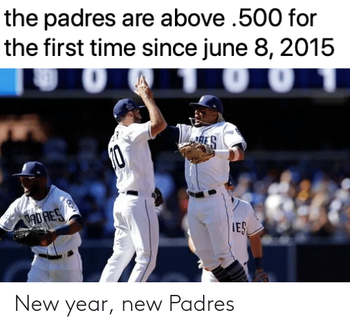 Mlb, New Year's, and Time: the padres are above .500 for  the first time since june 8, 2015  IES New year, new Padres