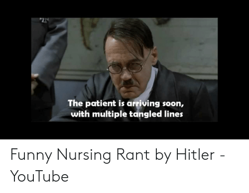 nursing humor: The patient is arriving soon,  with multiple tangled lines Funny Nursing Rant by Hitler - YouTube