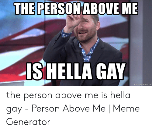 The Person Above Me Ishella Gay Memegeneratornet The Person Above Me
