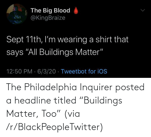 """posted: The Philadelphia Inquirer posted a headline titled """"Buildings Matter, Too"""" (via /r/BlackPeopleTwitter)"""