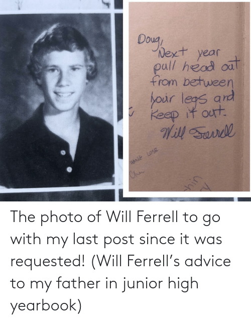 high: The photo of Will Ferrell to go with my last post since it was requested! (Will Ferrell's advice to my father in junior high yearbook)