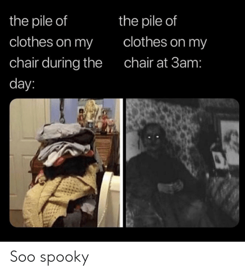 Clothes, Spooky, and Chair: the pile of  the pile of  clothes on my  clothes on my  chair during the  chair at 3am:  day: Soo spooky