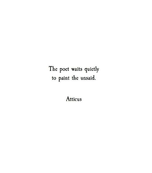 Paint, Atticus, and The: The poet waits quietly  to paint the unsaid.  Atticus