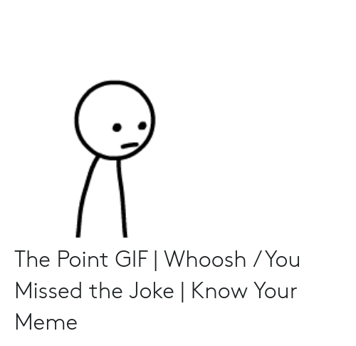 The Point Gif Whoosh You Missed The Joke Know Your Meme Gif