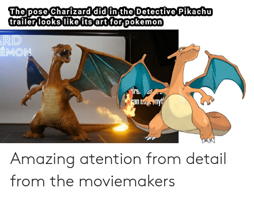 Emo, Pikachu, and Pokemon: The pose Charizard didlin the Detective Pikachu  trailer looksllikeits artifor pokemon  EMO  re as Amazing atention from detail from the moviemakers