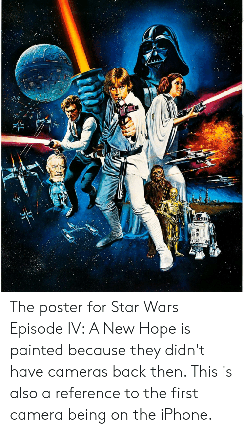 The Poster For Star Wars Episode Iv A New Hope Is Painted Because They Didn T Have Cameras Back Then This Is Also A Reference To The First Camera Being On The Iphone