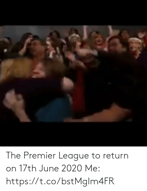 Return: The Premier League to return on 17th June 2020  Me:  https://t.co/bstMgIm4FR