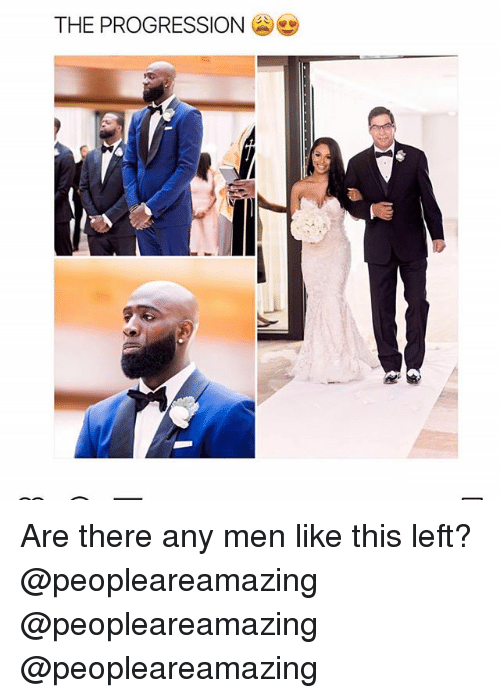 Memes, Are There Any, and 🤖: THE PROGRESSION Are there any men like this left? @peopleareamazing @peopleareamazing @peopleareamazing