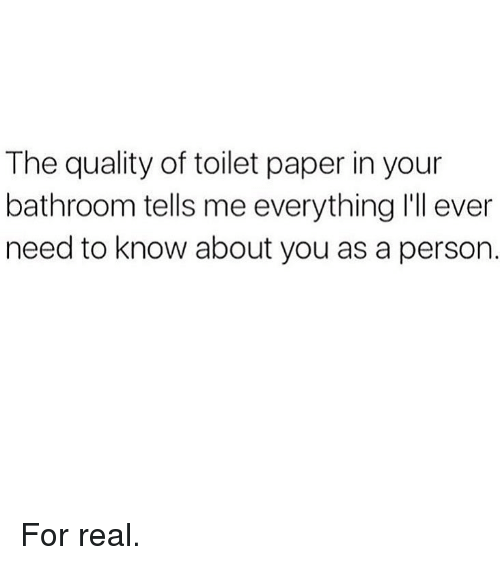 Memes, 🤖, and Paper: The quality of toilet paper in your  bathroom tells me everything ll ever  need to know about you as a person. For real.