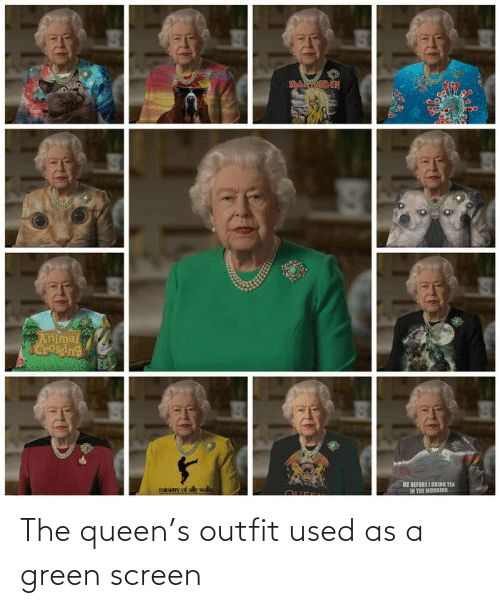 Queen: The queen's outfit used as a green screen