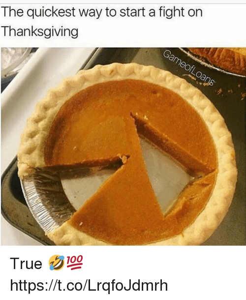 Thanksgiving, True, and Fight: The quickest way to start a fight on  Thanksgiving True 🤣💯 https://t.co/LrqfoJdmrh
