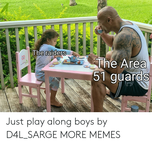 Dank, Memes, and Target: The raiders  The Area  51 guards Just play along boys by D4L_SARGE MORE MEMES