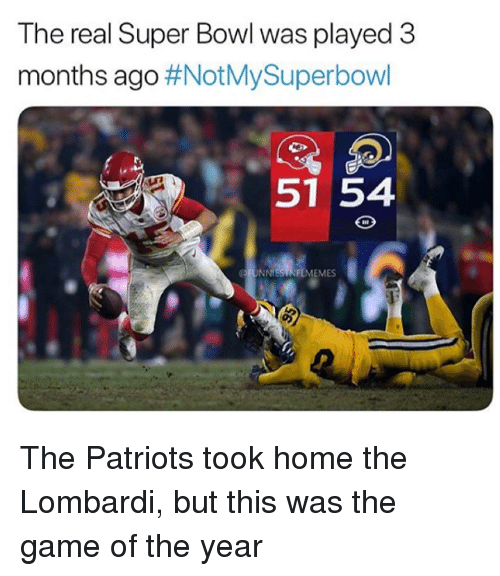 Nfl, Patriotic, and Super Bowl: The real Super Bowl was played 3  months ago #NotMySuperbowl  5154  FUNNESTNFLMEMES The Patriots took home the Lombardi, but this was the game of the year