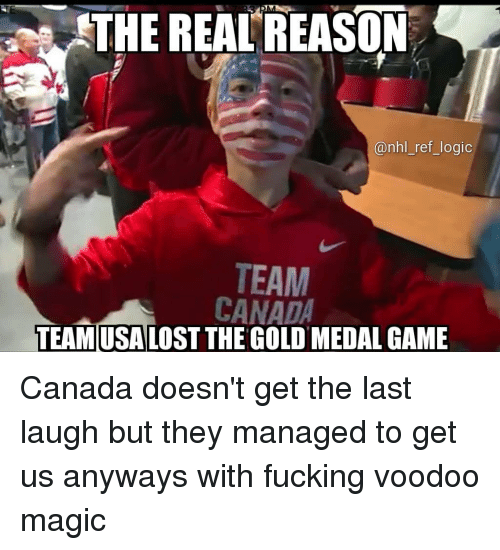 voodoo: THE REAL'REASON  @nhl_ref_logic  TEAM  CANADA  TEAMUSALOST THE GOLD MEDAL GAME Canada doesn't get the last laugh but they managed to get us anyways with fucking voodoo magic