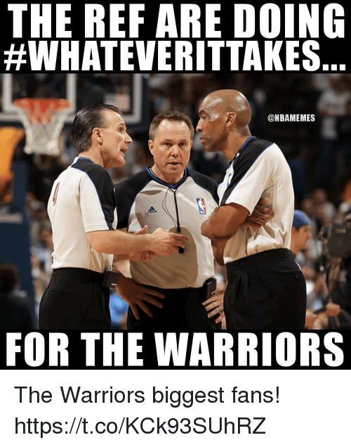 Warriors, The Ref, and The Warriors: THE REF ARE DOING  #WHATEVERITTAKES.  @NBAMEMES  FOR THE WARRIORS The Warriors biggest fans! https://t.co/KCk93SUhRZ