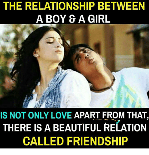 Beautiful, Love, and Memes: THE RELATIONSHIP BETWEEN  A BOY 8& A GIRL  IS NOT ONLY LOVE APART FROM THAT,  THERE IS A BEAUTIFUL RELATION  CALLED FRIENDSHIP