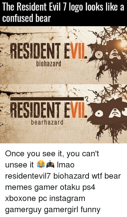 Bears Memes: The Resident Evil logo looks like a  confused bear  RESIDENT E  -A  or  biohazard  RESIDENT E  o A  bearhazard Once you see it, you can't unsee it 😂🎮 lmao residentevil7 biohazard wtf bear memes gamer otaku ps4 xboxone pc instagram gamerguy gamergirl funny