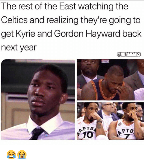 Gordon Hayward: The rest of the East watching the  Celtics and realizing they're going to  get Kyrie and Gordon Hayward back  next year  @NBAMEMES  APTO  1 10  PTO 😂😭