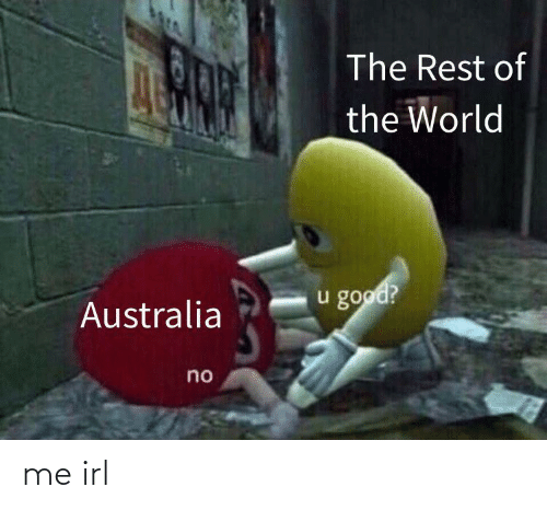 The Rest: The Rest of  the World  u good?  Australia  no me irl