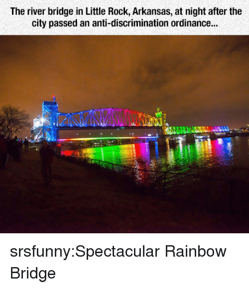 Tumblr, Arkansas, and Blog: The river bridge in Little Rock, Arkansas, at night after the  city passed an anti-discrimination ordinance... srsfunny:Spectacular Rainbow Bridge