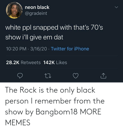 The Rock: The Rock is the only black person I remember from the show by Bangbom18 MORE MEMES